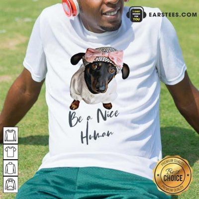 Excellent Dachshund Be A Nice Human Dog Shirt