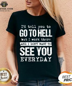 Excellent Hell I Work See You Everyday V-neck