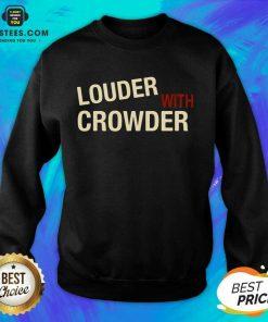 Excellent Louder With Crowder Terrific Sweatshirt