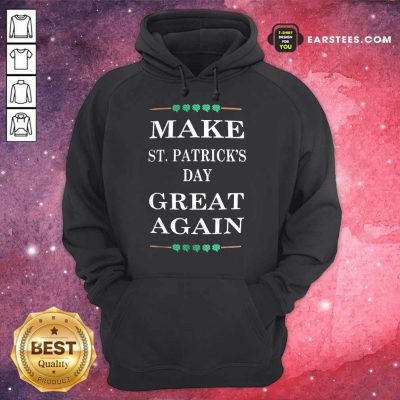Excellent Make St Patricks Day Great 45 Hoodie