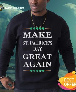 Excellent Make St Patricks Day Great 45 Sweatshirt