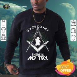 Excellent Master Yoda Do Or Do Not There Is No Try Sweatshirt