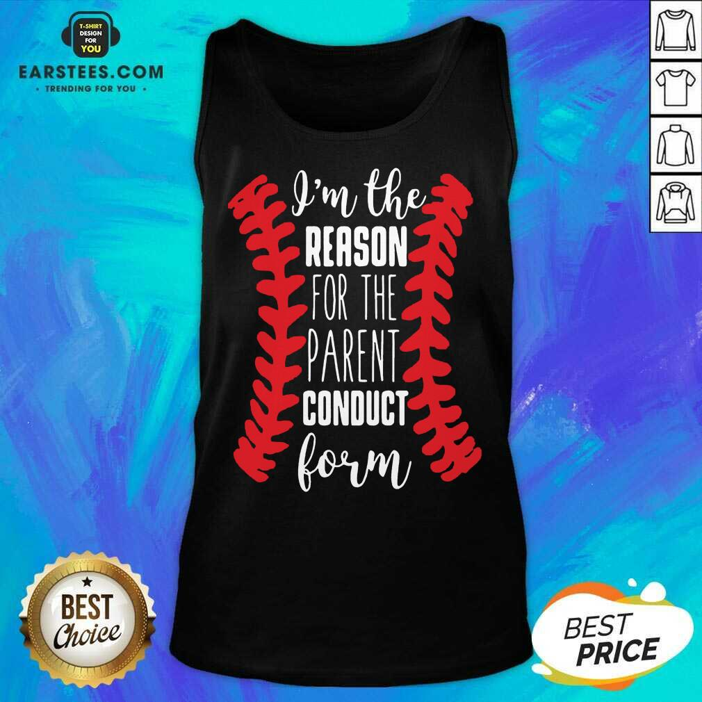 Fantastic Reason Parent Conduct Form 11 Tank Top