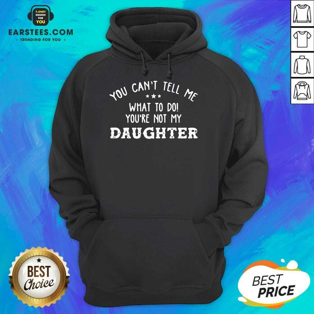 Fantastic You Cant Tell Me Daughter 2021 Hoodie