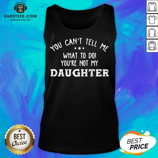 Fantastic You Cant Tell Me Daughter 2021 Tank Top