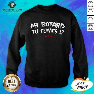 Funny Ah Batard Tu Fumes Confident Sweatshirt
