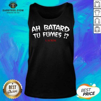 Funny Ah Batard Tu Fumes Confident Tank Top