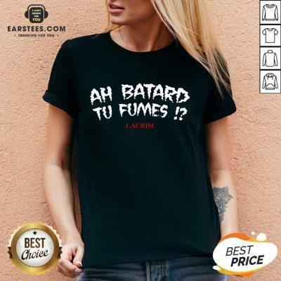 Funny Ah Batard Tu Fumes Confident V-neck