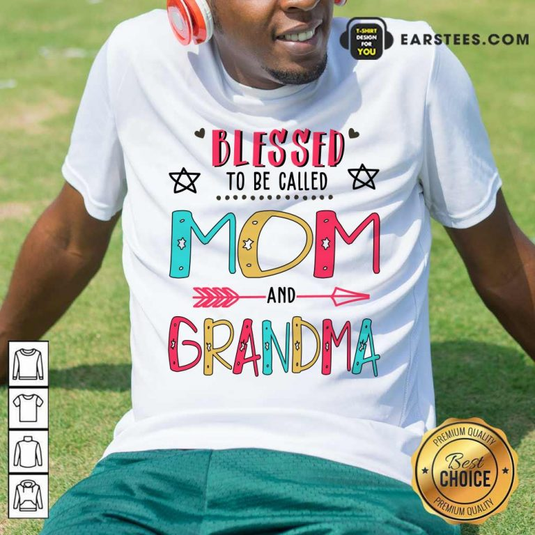 Blessed To Be Called Mom And Grandma Mother Day Shirt- Design By Earstees.com