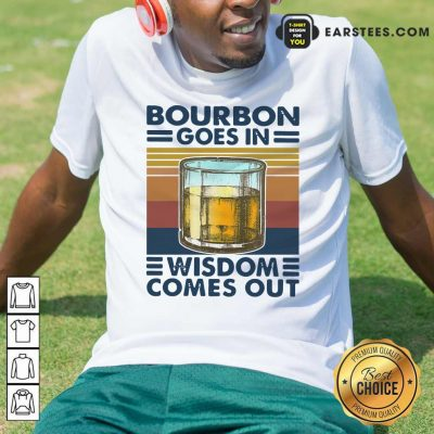 Bourbon Goes In Wisdom Comes Out Vintage Shirt- Design By Earstees.com