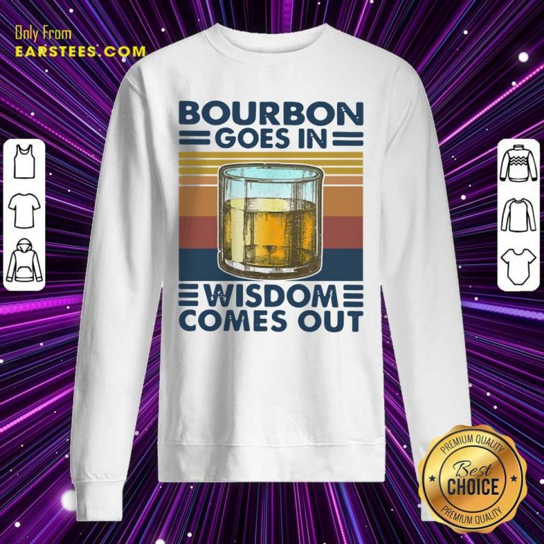 Bourbon Goes In Wisdom Comes Out Vintage Sweatshirt- Design By Earstees.com