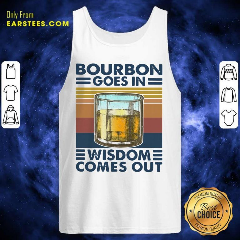 Bourbon Goes In Wisdom Comes Out Vintage Tank Top- Design By Earstees.com