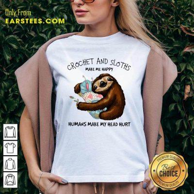 Crochet And Sloths Make Me Happy Humans Make My Head Hurt V-neck- Design By Earstees.com