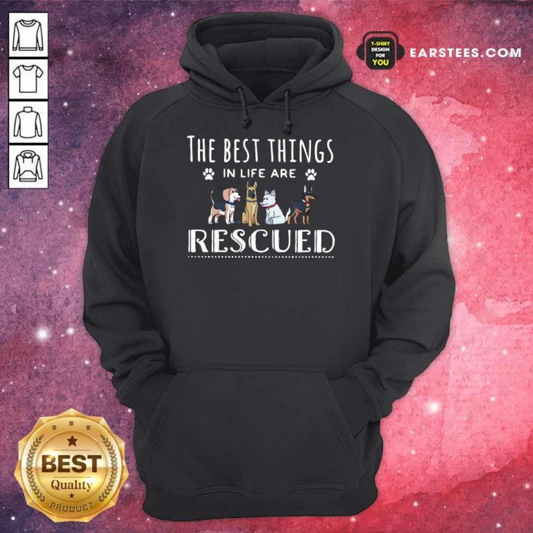 Funny Dogs The Best Things Life Rescued Hoodie