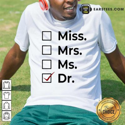 Miss Mrs Ms Dr Shirt- Design By Earstees.com