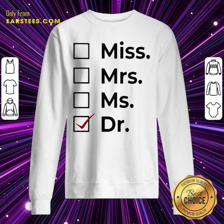 Miss Mrs Ms Dr Sweatshirt- Design By Earstees.com