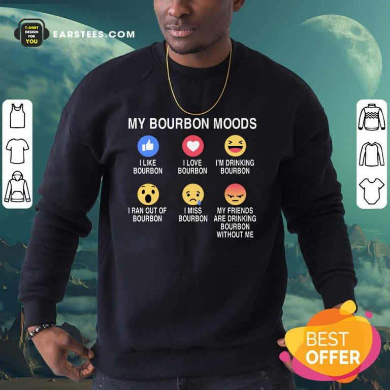 Funny My Bourbon Moods Icon Sweatshirt