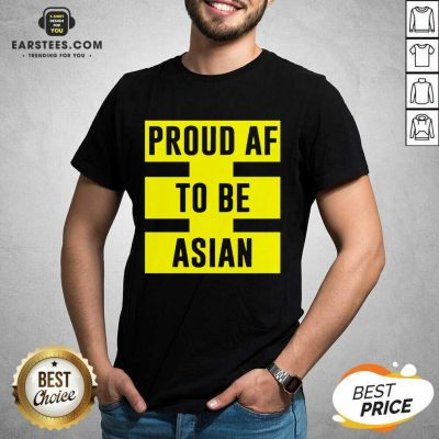 Funny Proud Af To Be Asian Viral 2021 Shirt