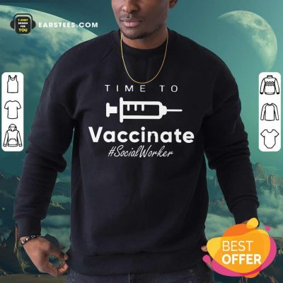 Funny Time To Vaccinate Social Worker Sweatshirt