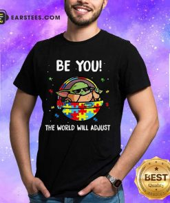 Good Baby Yoda Be You The World Will 3 Shirt