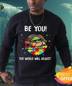 Good Baby Yoda Be You The World Will 3 Sweatshirt