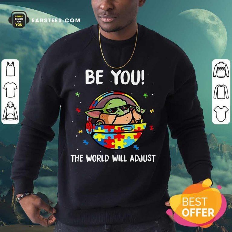 Good Baby Yoda Be You The World Will 3 Sweatshirt