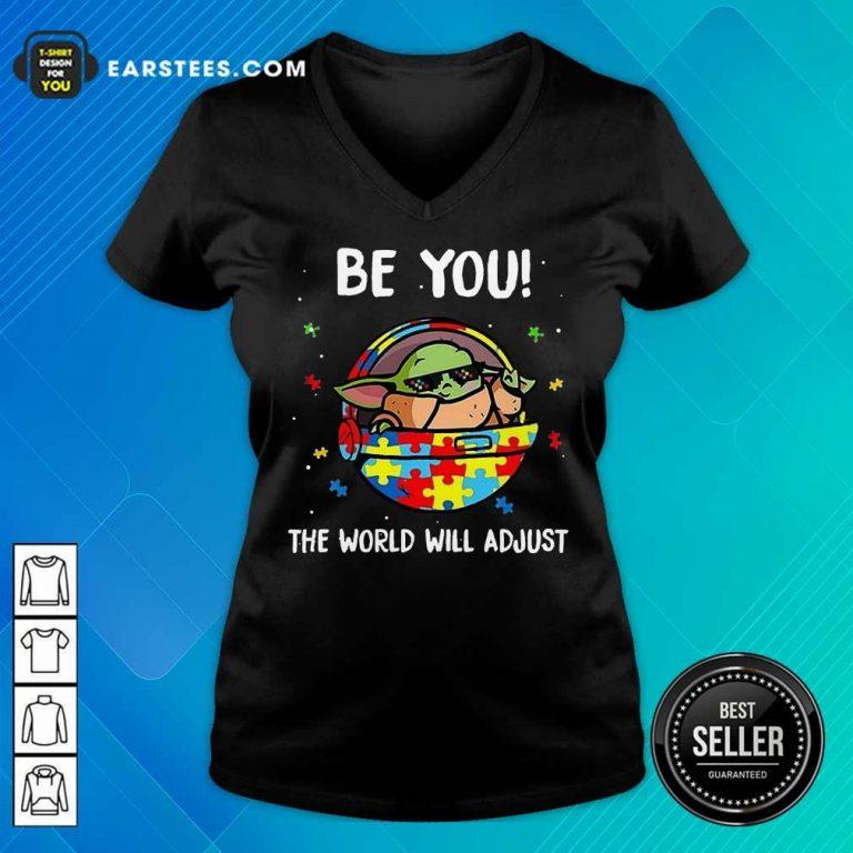 Good Baby Yoda Be You The World Will 3 V-neck