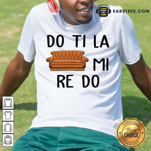 Good Do Ti La Mi Re Do Excited Shirt