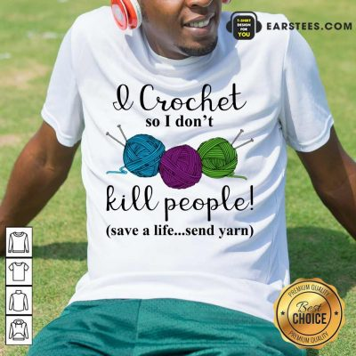 Good I Crochet People Save Send Yarn 2 Shirt