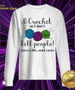 Good I Crochet People Save Send Yarn 2 Sweatshirt