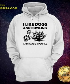 I Like Dogs And Bowling And Maybe Three People Hoodie- Design By Earstees.com