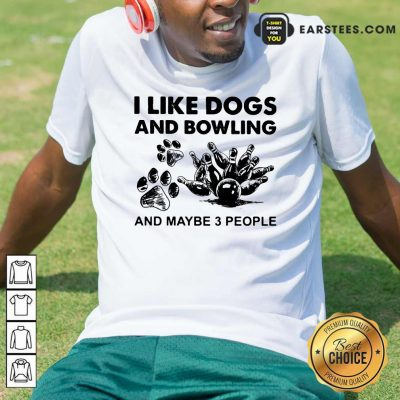 I Like Dogs And Bowling And Maybe Three People Shirt- Design By Earstees.com