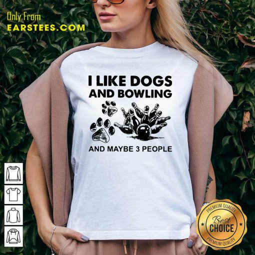 I Like Dogs And Bowling And Maybe Three People V-neck- Design By Earstees.com
