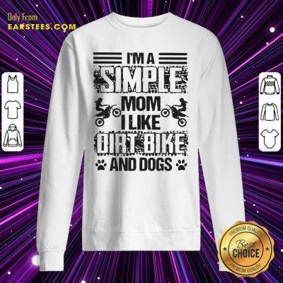 Im A Simple Mom I Like Dirt Bike And Dogs Sweatshirt- Design By Earstees.com