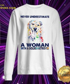 Never Underestimate A Woman With A Golden Retriever Ladies Sweatshirt- Design By Earstees.com