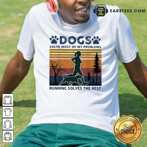 Dogs Solve Most Of My Problems Running Solves The Rest Ladies Vintage Shirt- Design By Earstees.com