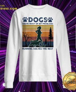 Dogs Solve Most Of My Problems Running Solves The Rest Ladies Vintage Sweatshirt- Design By Earstees.com