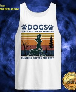 Dogs Solve Most Of My Problems Running Solves The Rest Ladies Vintage Tank Top- Design By Earstees.com