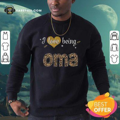 I Love Being Oma Sweatshirt- Design By Earstees.com