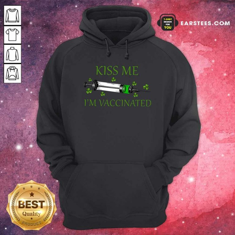 St Patricks Day Kiss Me Im Vaccinated Hoodie- Design By Earstees.com