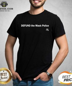 Hot Defund The Mask Police TL Shirt