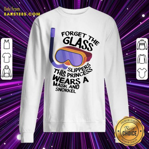 Forget The Glass Slippers This Princess Wears A Mask And Snorkel Scuba Diving Sweatshirt- Design By Earstees.com