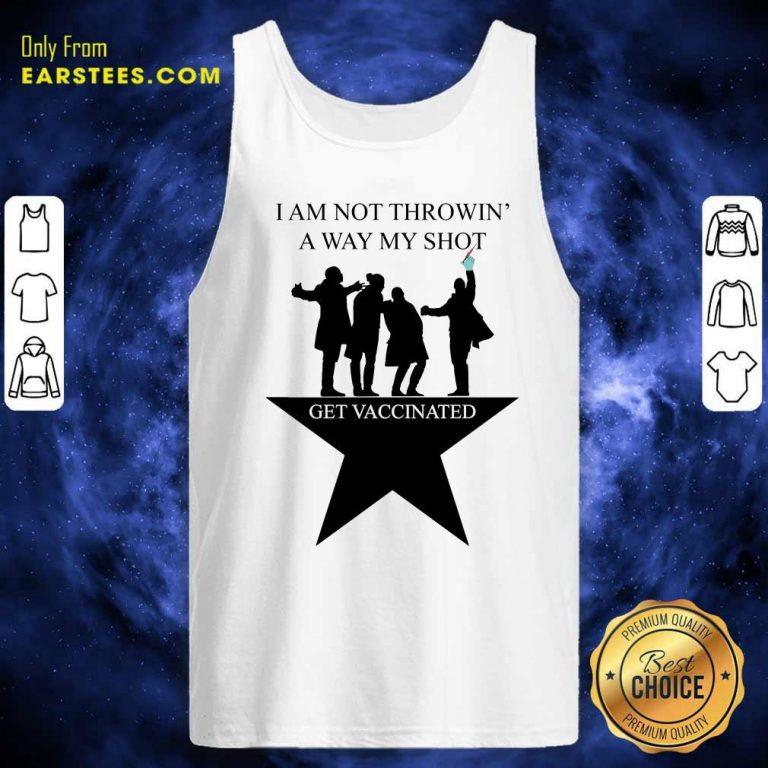 I Am Not Throwing Away My Shot Get Vaccinated Tank Top- Design By Earstees.com