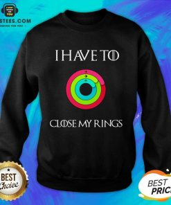 Hot I Have To Close My Rings 2021 Sweatshirt