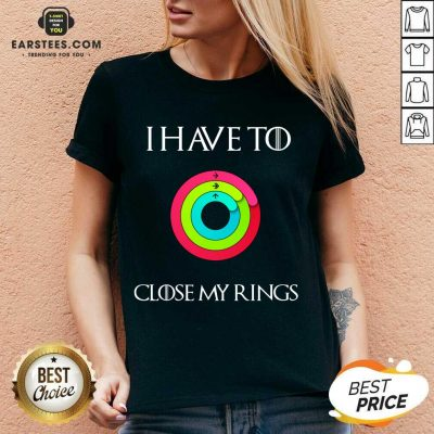 Hot I Have To Close My Rings 2021 V-neck