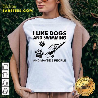 Hot I Like Dogs And Swimming And Maybe 3 People V-neck