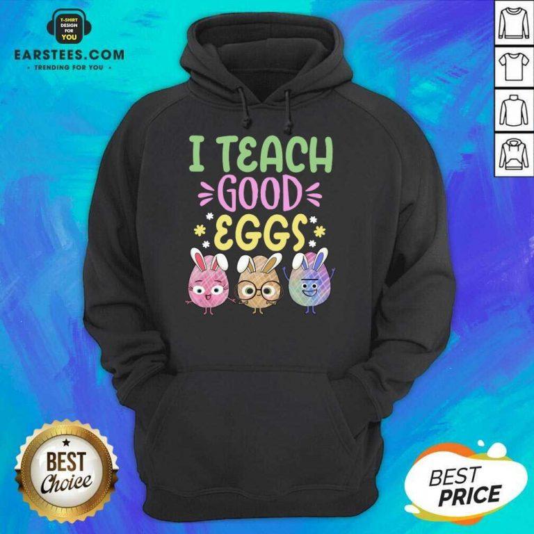 Hot I Teach Good Eggs Terrific 45 Hoodie