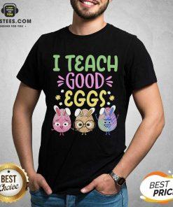 Hot I Teach Good Eggs Terrific 45 Shirt