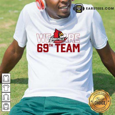 Hot Louisville Cardinals We 69th Team Shirt