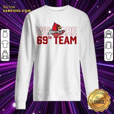 Hot Louisville Cardinals We 69th Team Sweatshirt